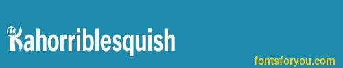 kahorriblesquish, kahorriblesquish font, download the kahorriblesquish font, download the kahorriblesquish font for free