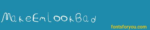 makeemlookbad, makeemlookbad font, download the makeemlookbad font, download the makeemlookbad font for free