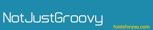 notjustgroovy, notjustgroovy font, download the notjustgroovy font, download the notjustgroovy font for free